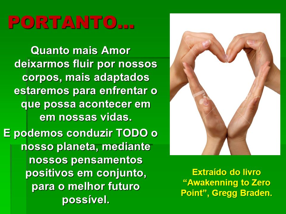 Extraído do livro Awakenning to Zero Point , Gregg Braden.