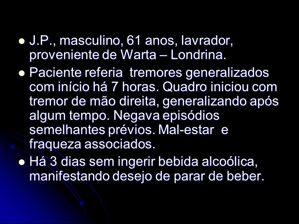 J.P., masculino, 61 anos, lavrador, proveniente de Warta – Londrina.