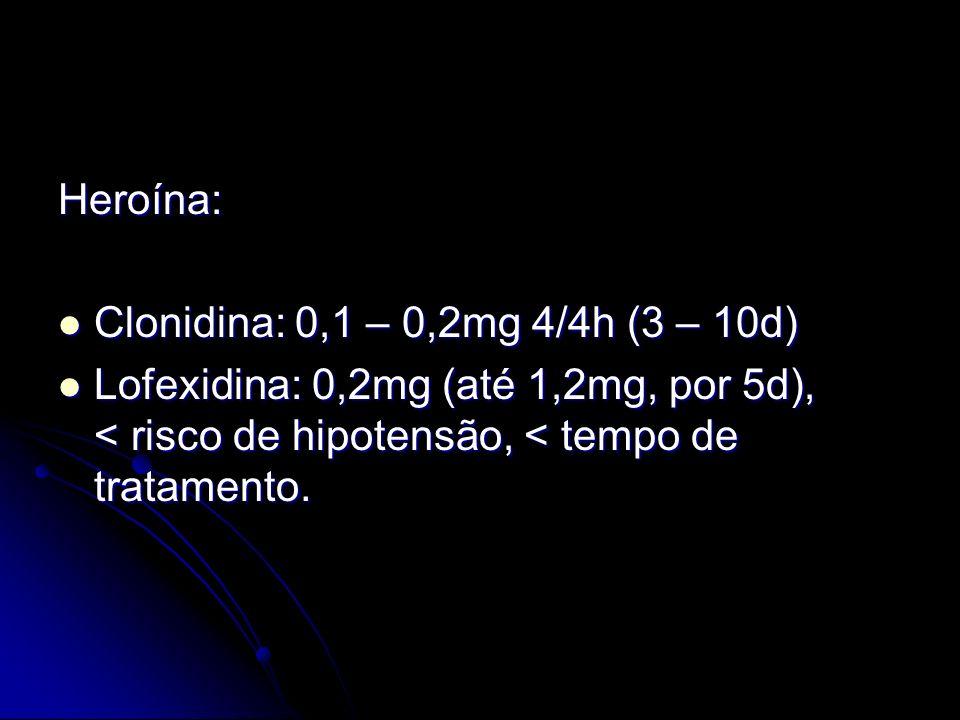 Heroína: Clonidina: 0,1 – 0,2mg 4/4h (3 – 10d) Lofexidina: 0,2mg (até 1,2mg, por 5d), < risco de hipotensão, < tempo de tratamento.