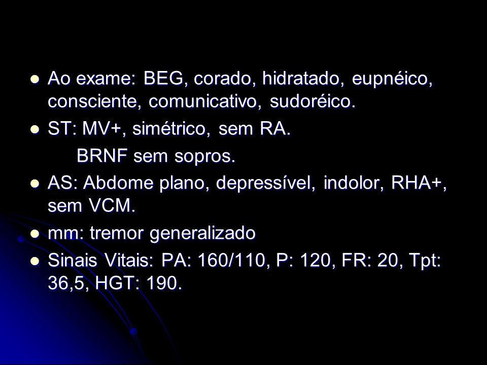 Ao exame: BEG, corado, hidratado, eupnéico, consciente, comunicativo, sudoréico.