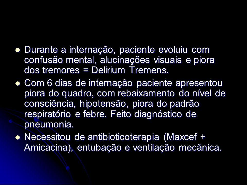 Durante a internação, paciente evoluiu com confusão mental, alucinações visuais e piora dos tremores = Delirium Tremens.