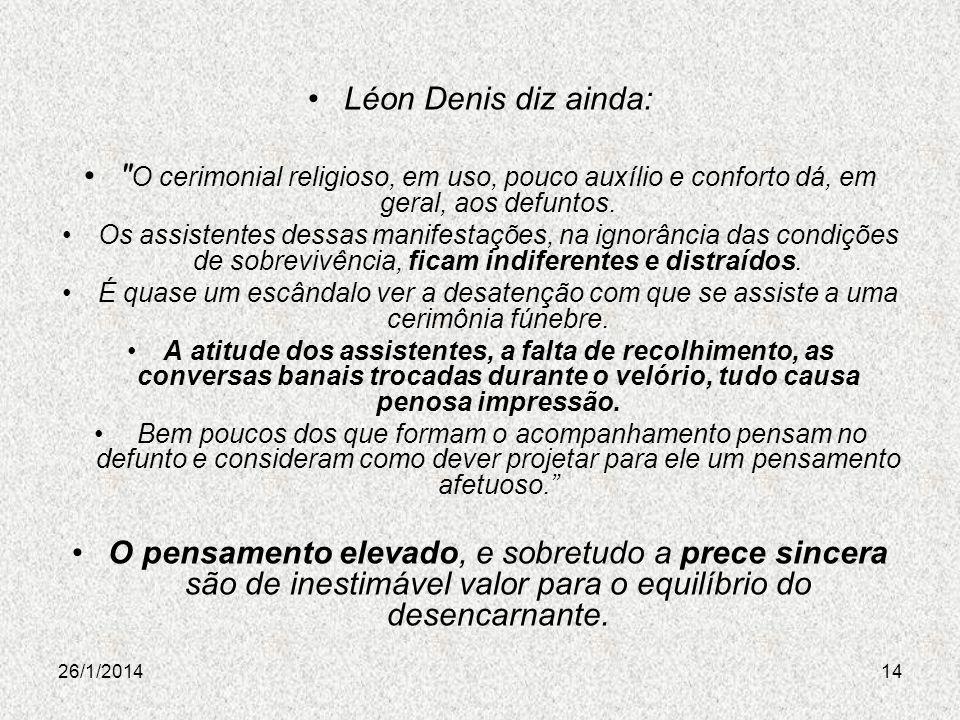 Léon Denis diz ainda: O cerimonial religioso, em uso, pouco auxílio e conforto dá, em geral, aos defuntos.