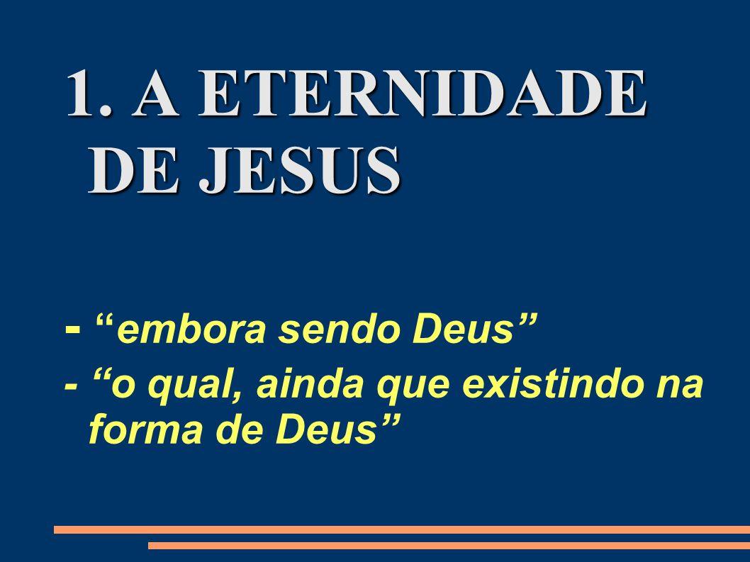 1. A ETERNIDADE DE JESUS - embora sendo Deus