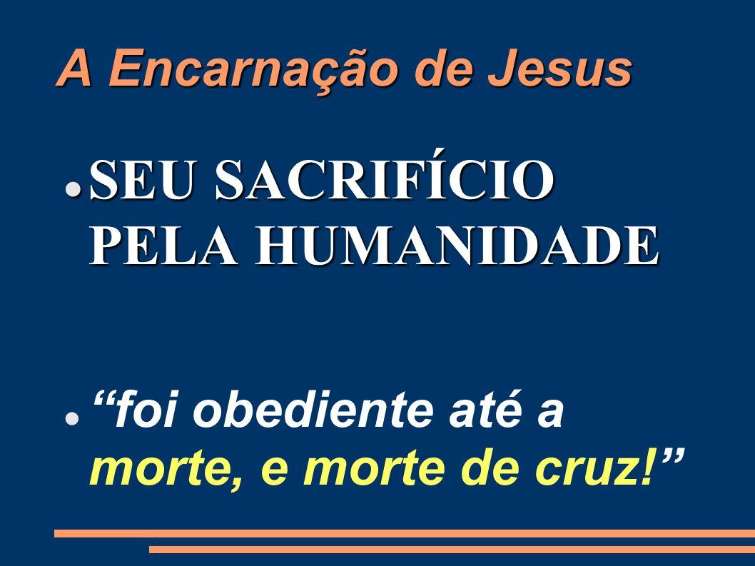 SEU SACRIFÍCIO PELA HUMANIDADE