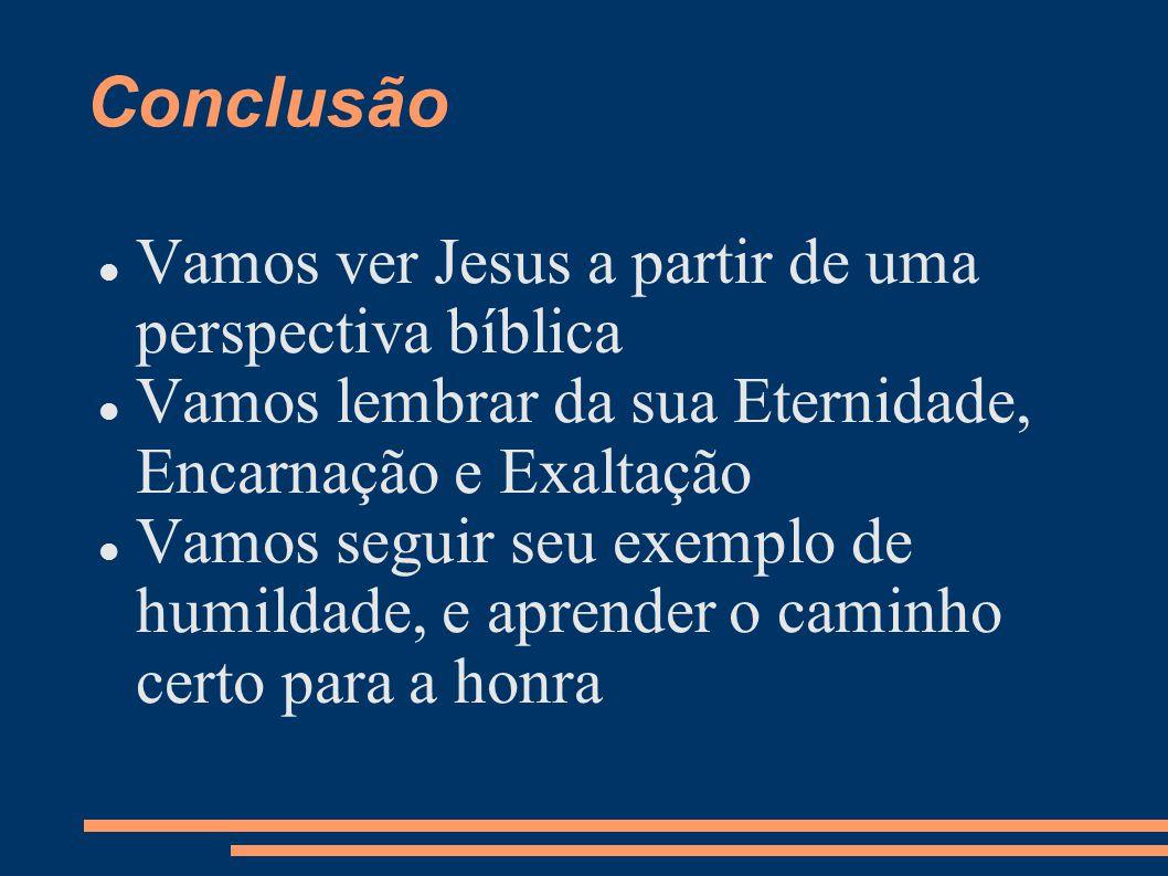 Conclusão Vamos ver Jesus a partir de uma perspectiva bíblica