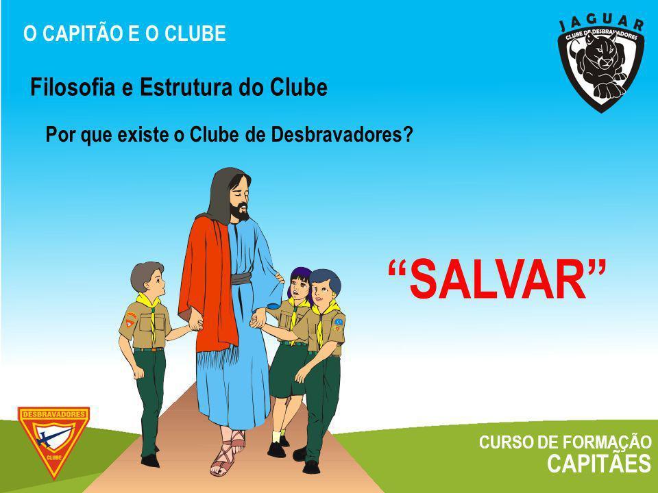 SALVAR Filosofia e Estrutura do Clube CAPITÃES O CAPITÃO E O CLUBE
