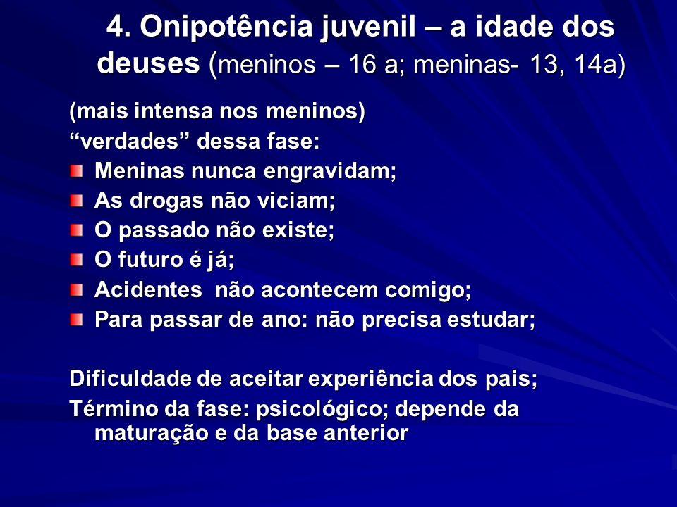 4. Onipotência juvenil – a idade dos deuses (meninos – 16 a; meninas- 13, 14a)