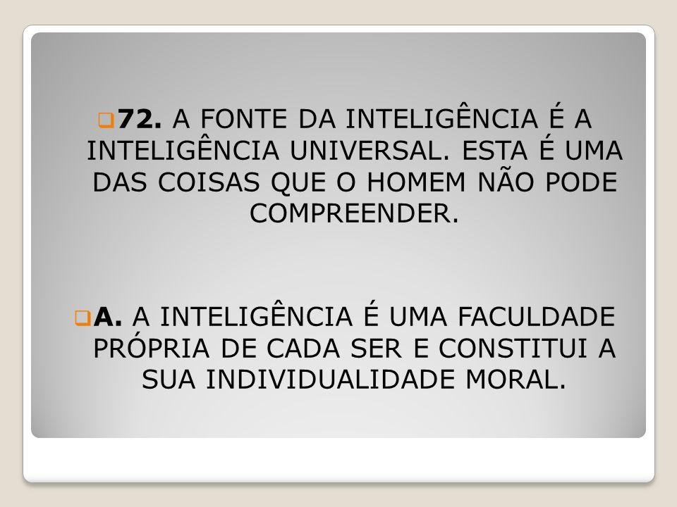 72. A FONTE DA INTELIGÊNCIA É A INTELIGÊNCIA UNIVERSAL