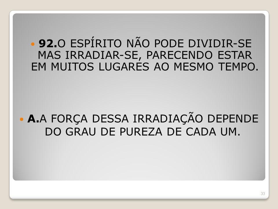 A.A FORÇA DESSA IRRADIAÇÃO DEPENDE DO GRAU DE PUREZA DE CADA UM.
