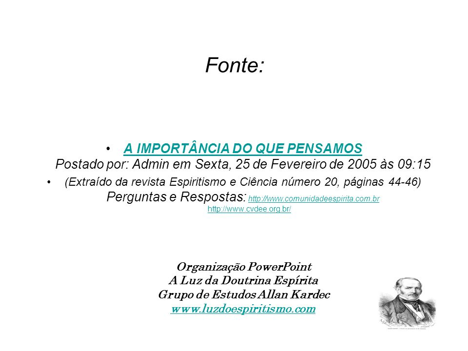 Fonte: A IMPORTÂNCIA DO QUE PENSAMOS Postado por: Admin em Sexta, 25 de Fevereiro de 2005 às 09:15.