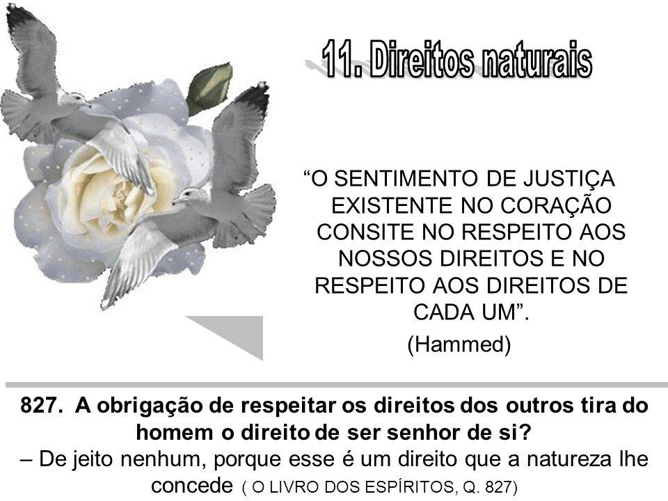 11. Direitos naturais O SENTIMENTO DE JUSTIÇA EXISTENTE NO CORAÇÃO CONSITE NO RESPEITO AOS NOSSOS DIREITOS E NO RESPEITO AOS DIREITOS DE CADA UM .