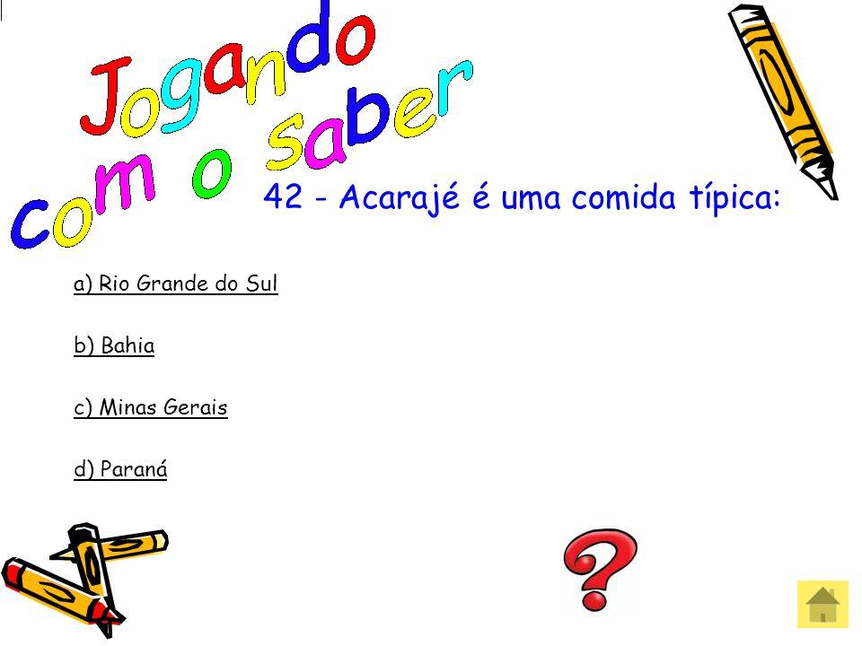 42 - Acarajé é uma comida típica: