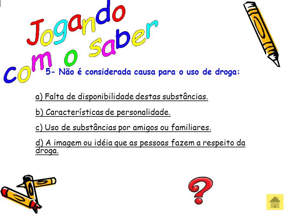 5- Não é considerada causa para o uso de droga: