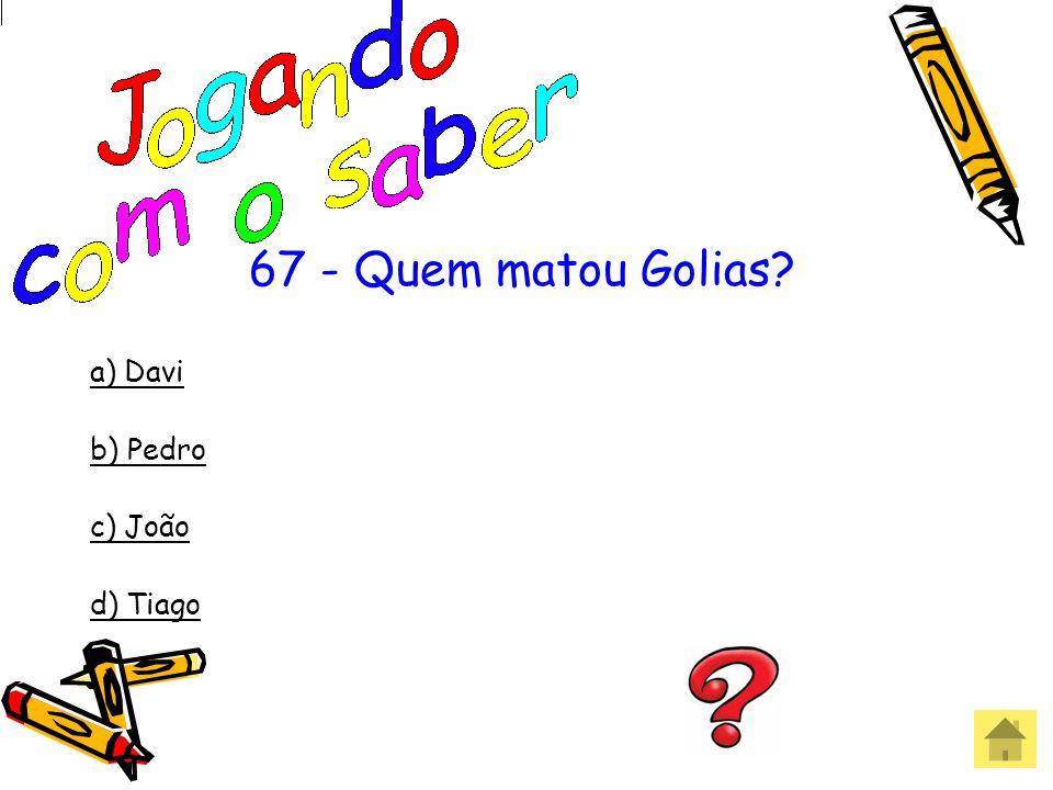 67 - Quem matou Golias a) Davi b) Pedro c) João d) Tiago