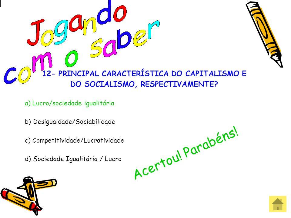 Acertou! Parabéns! 12- PRINCIPAL CARACTERÍSTICA DO CAPITALISMO E