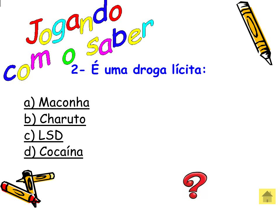 2- É uma droga lícita: a) Maconha b) Charuto c) LSD d) Cocaína