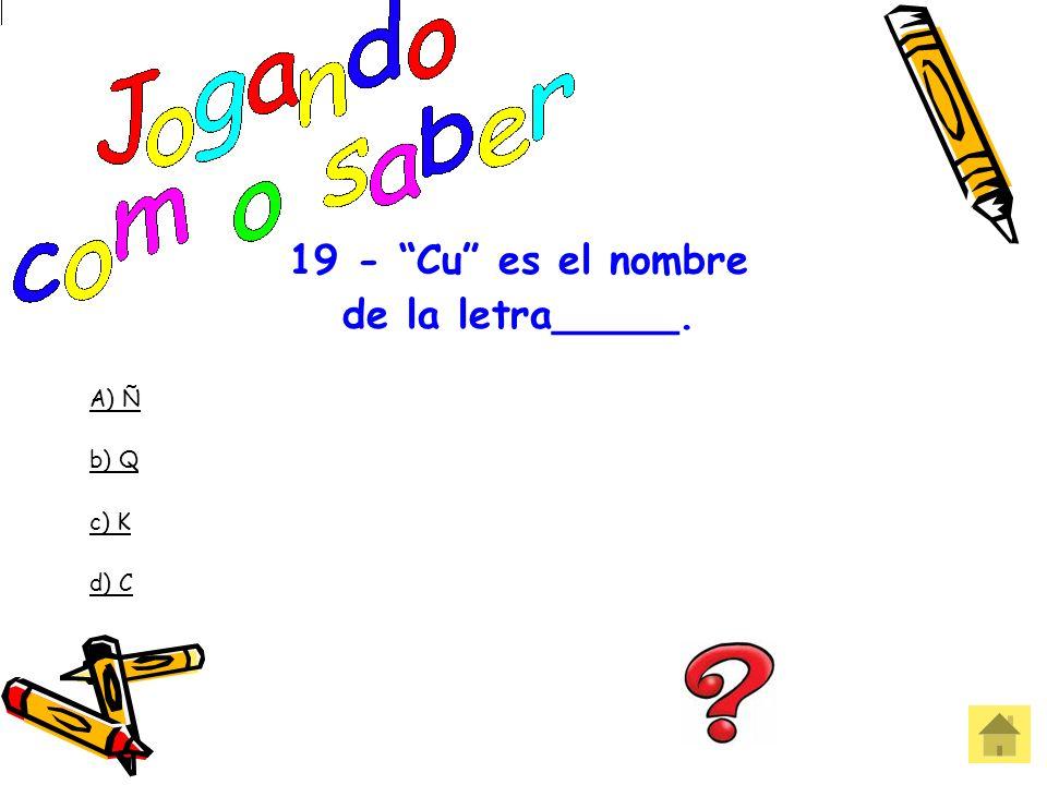 19 - Cu es el nombre de la letra_____.