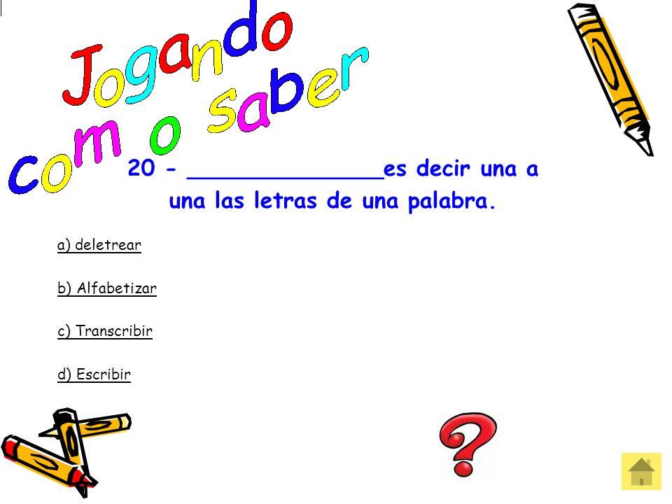 20 - ______________es decir una a una las letras de una palabra.
