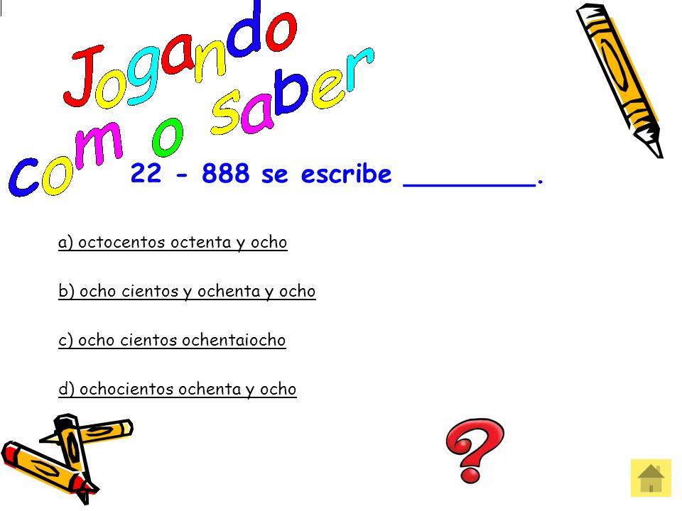 22 - 888 se escribe ________. a) octocentos octenta y ocho