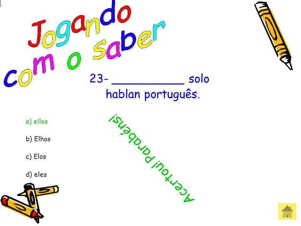 Acertou! Parabéns! 23- __________ solo hablan português. a) ellos
