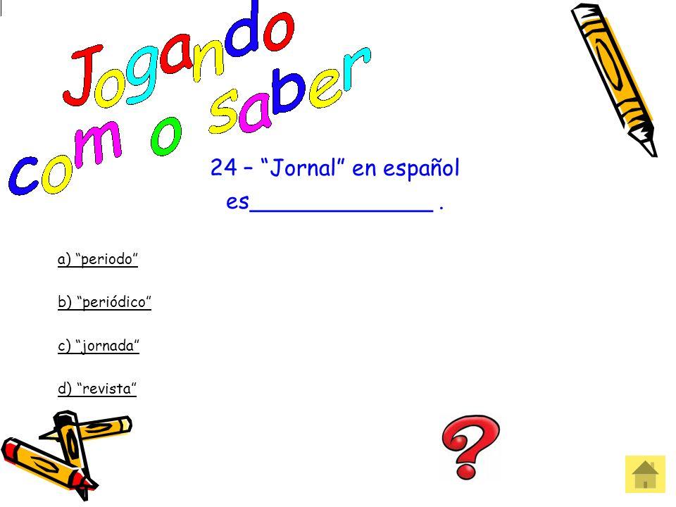 24 – Jornal en español es_____________ . a) periodo b) periódico