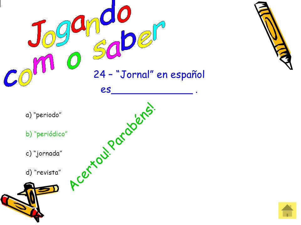 Acertou! Parabéns! 24 – Jornal en español es_____________ .