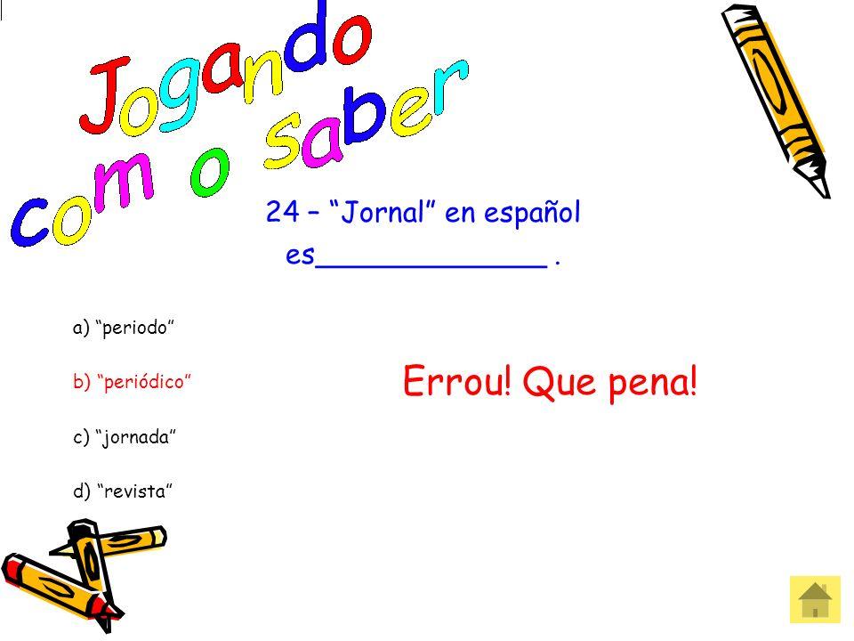 Errou! Que pena! 24 – Jornal en español es_____________ .