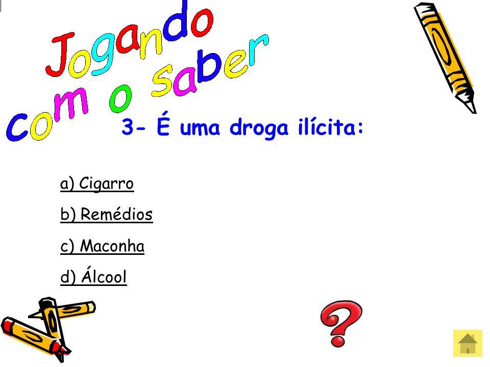 3- É uma droga ilícita: a) Cigarro b) Remédios c) Maconha d) Álcool