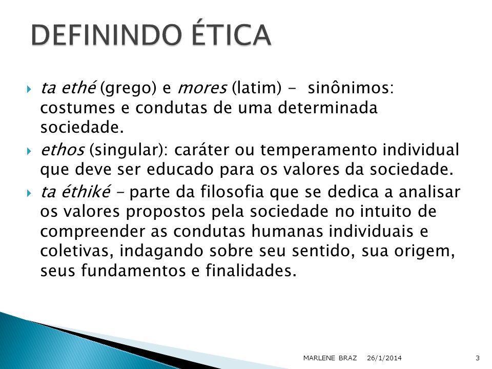 DEFININDO ÉTICA ta ethé (grego) e mores (latim) - sinônimos: costumes e condutas de uma determinada sociedade.