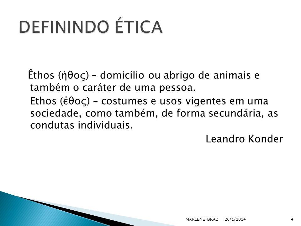 DEFININDO ÉTICA Êthos (ήθος) – domicílio ou abrigo de animais e também o caráter de uma pessoa.