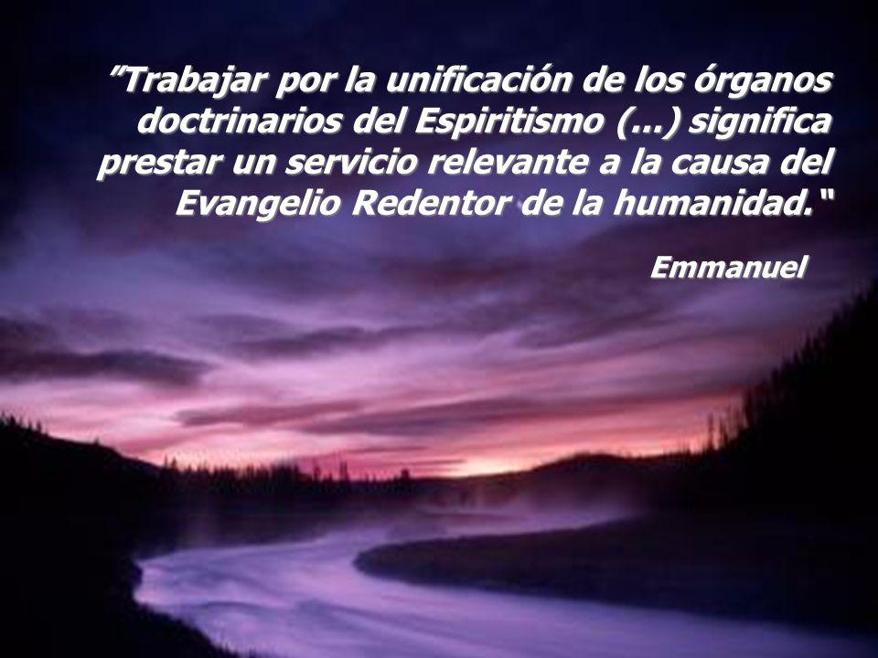 Trabajar por la unificación de los órganos doctrinarios del Espiritismo (...) significa prestar un servicio relevante a la causa del Evangelio Redentor de la humanidad.