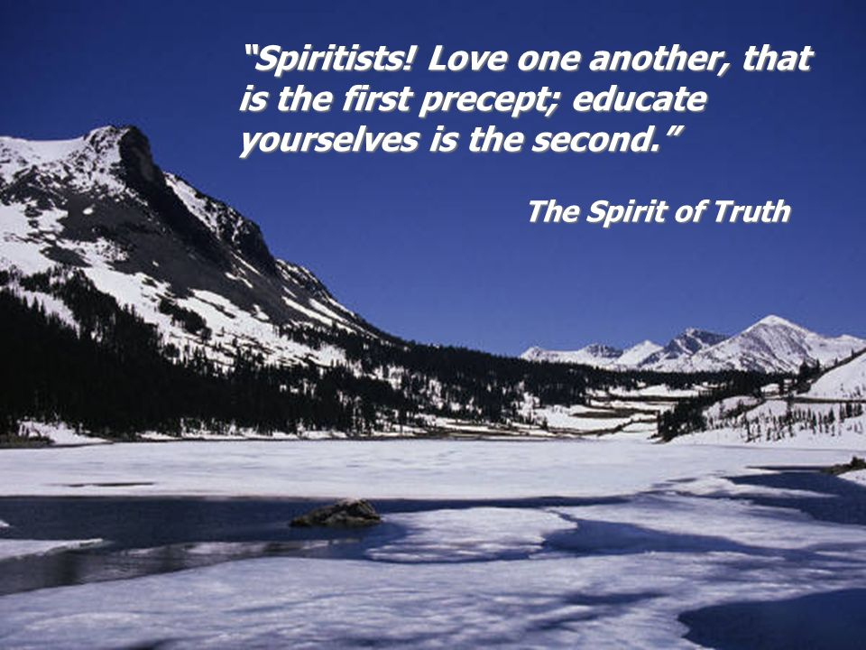 Spiritists! Love one another, that is the first precept; educate yourselves is the second.