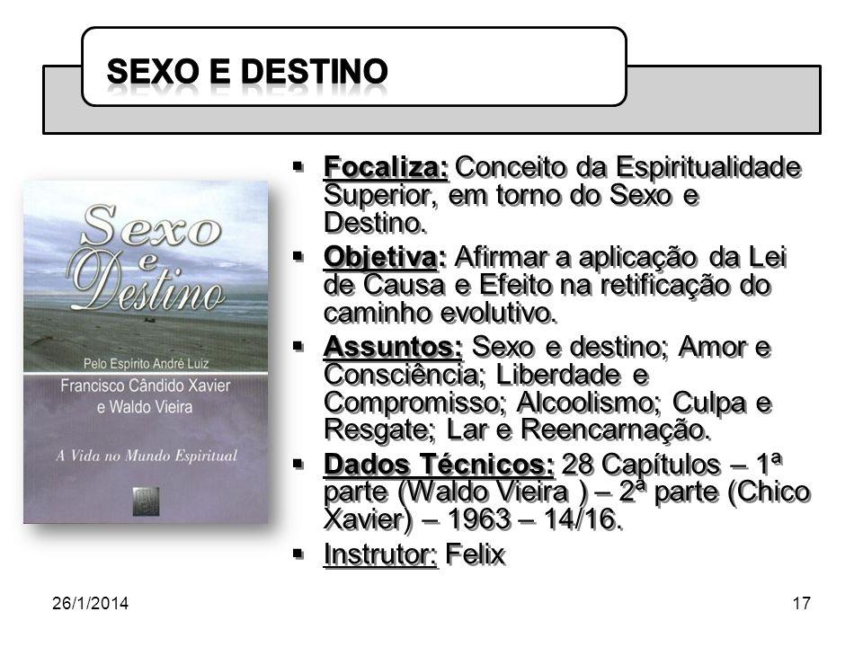 SEXO E DESTINOFocaliza: Conceito da Espiritualidade Superior, em torno do Sexo e Destino.