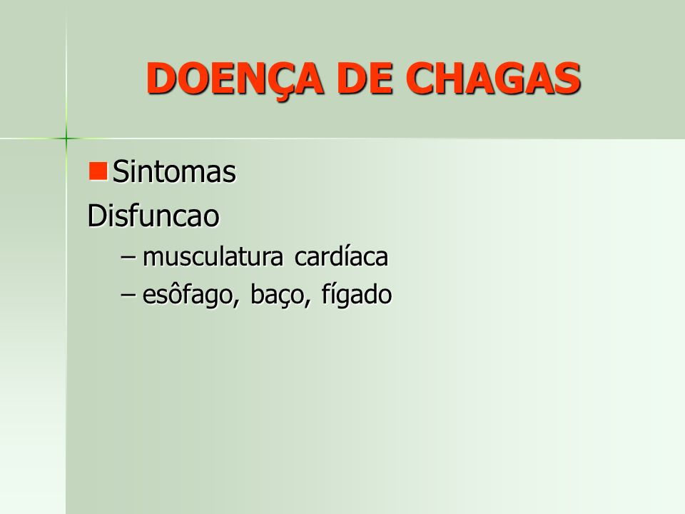 DOENÇA DE CHAGAS Sintomas Disfuncao musculatura cardíaca
