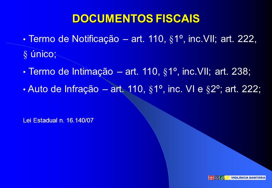 DOCUMENTOS FISCAIS Termo de Notificação – art. 110, §1º, inc.VII; art. 222, § único; Termo de Intimação – art. 110, §1º, inc.VII; art. 238;