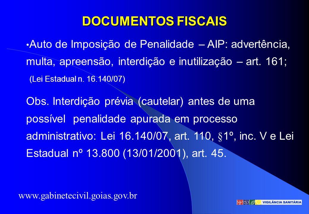 DOCUMENTOS FISCAIS Auto de Imposição de Penalidade – AIP: advertência, multa, apreensão, interdição e inutilização – art. 161;