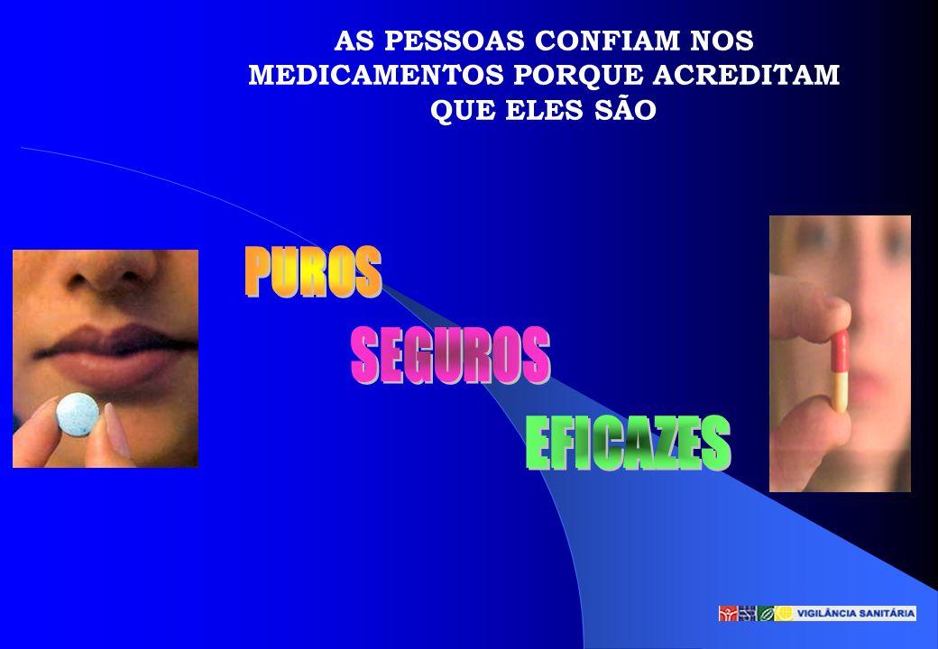 AS PESSOAS CONFIAM NOS MEDICAMENTOS PORQUE ACREDITAM QUE ELES SÃO