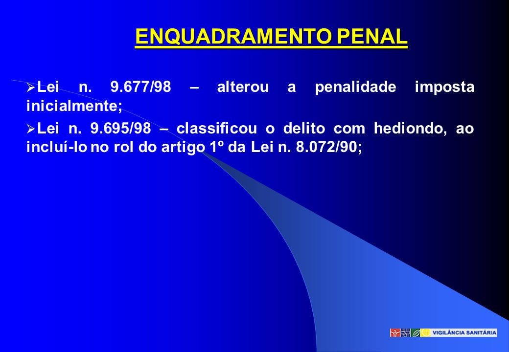 ENQUADRAMENTO PENAL Lei n. 9.677/98 – alterou a penalidade imposta inicialmente;
