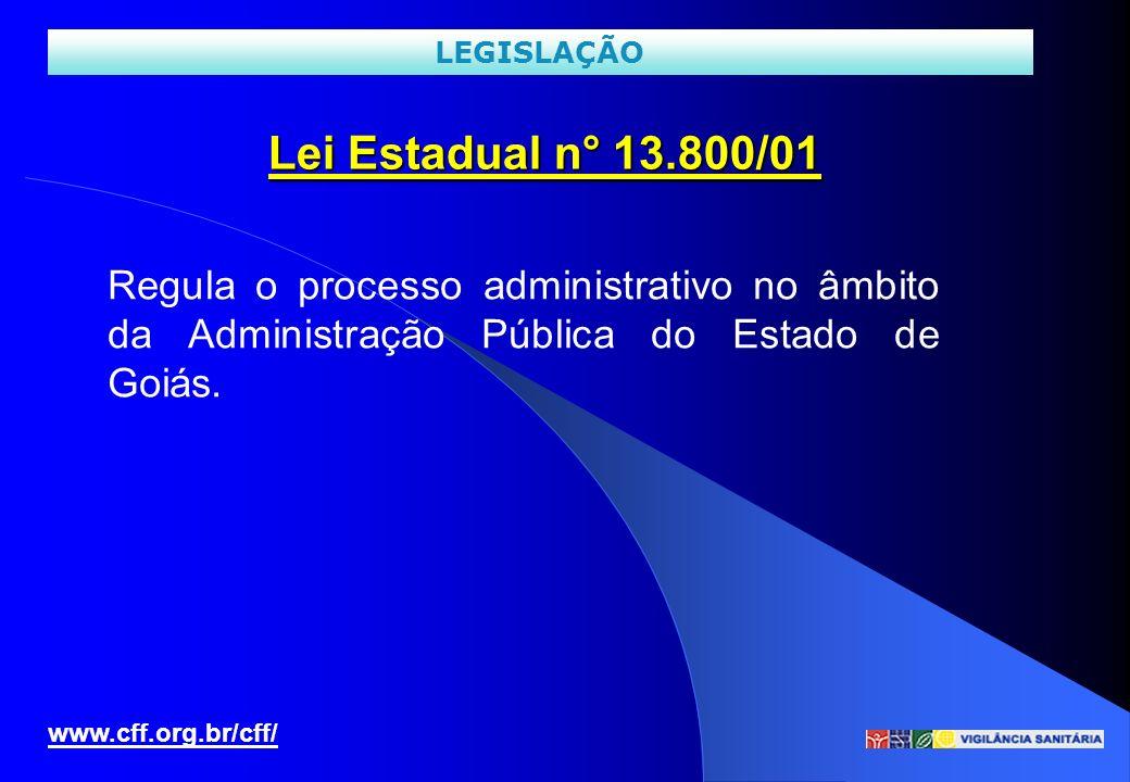 LEGISLAÇÃO Lei Estadual n° 13.800/01. Regula o processo administrativo no âmbito da Administração Pública do Estado de Goiás.