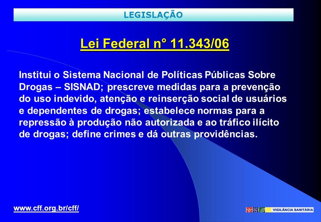 LEGISLAÇÃO Lei Federal n° 11.343/06. Institui o Sistema Nacional de Políticas Públicas Sobre. Drogas – SISNAD; prescreve medidas para a prevenção.