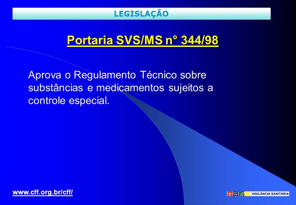 LEGISLAÇÃO Portaria SVS/MS n° 344/98. Aprova o Regulamento Técnico sobre substâncias e medicamentos sujeitos a controle especial.
