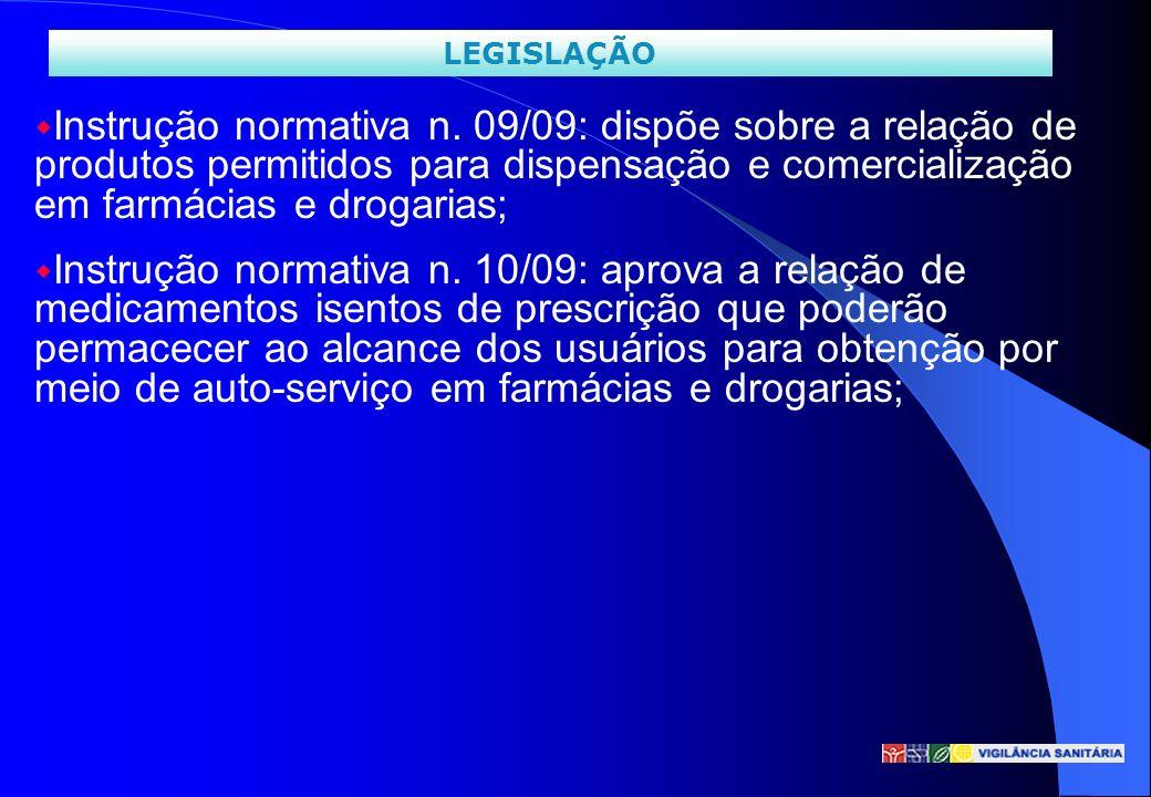 LEGISLAÇÃO Instrução normativa n. 09/09: dispõe sobre a relação de produtos permitidos para dispensação e comercialização em farmácias e drogarias;