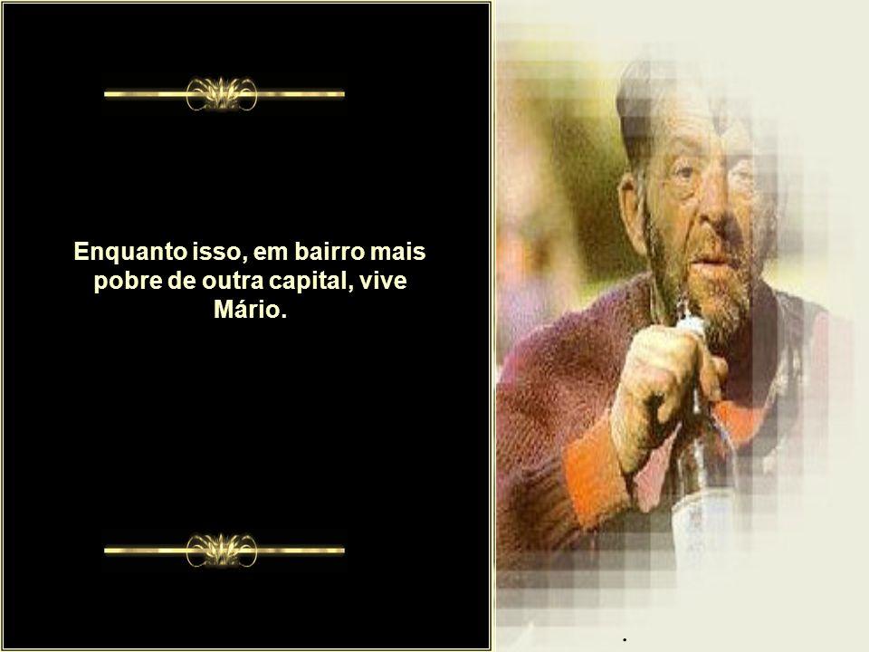 Enquanto isso, em bairro mais pobre de outra capital, vive Mário.