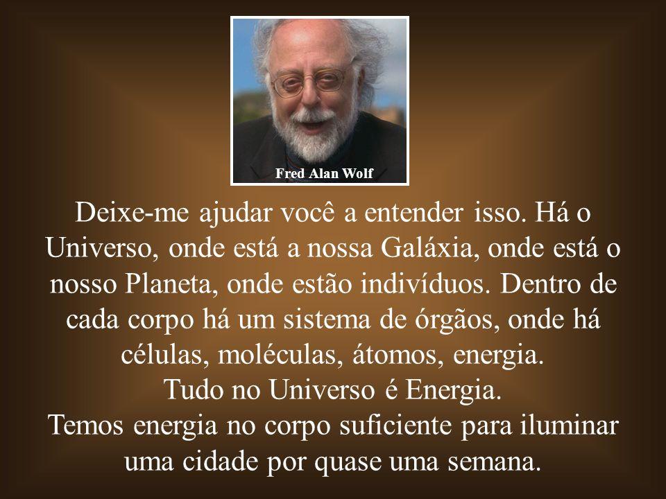 Tudo no Universo é Energia.