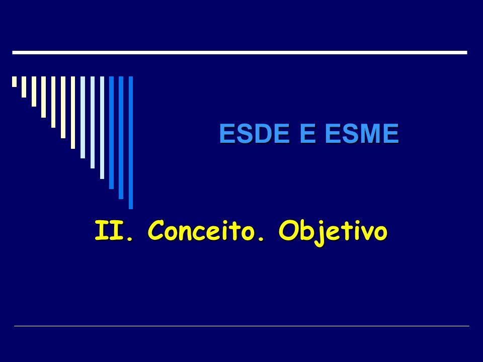 ESDE E ESME II. Conceito. Objetivo