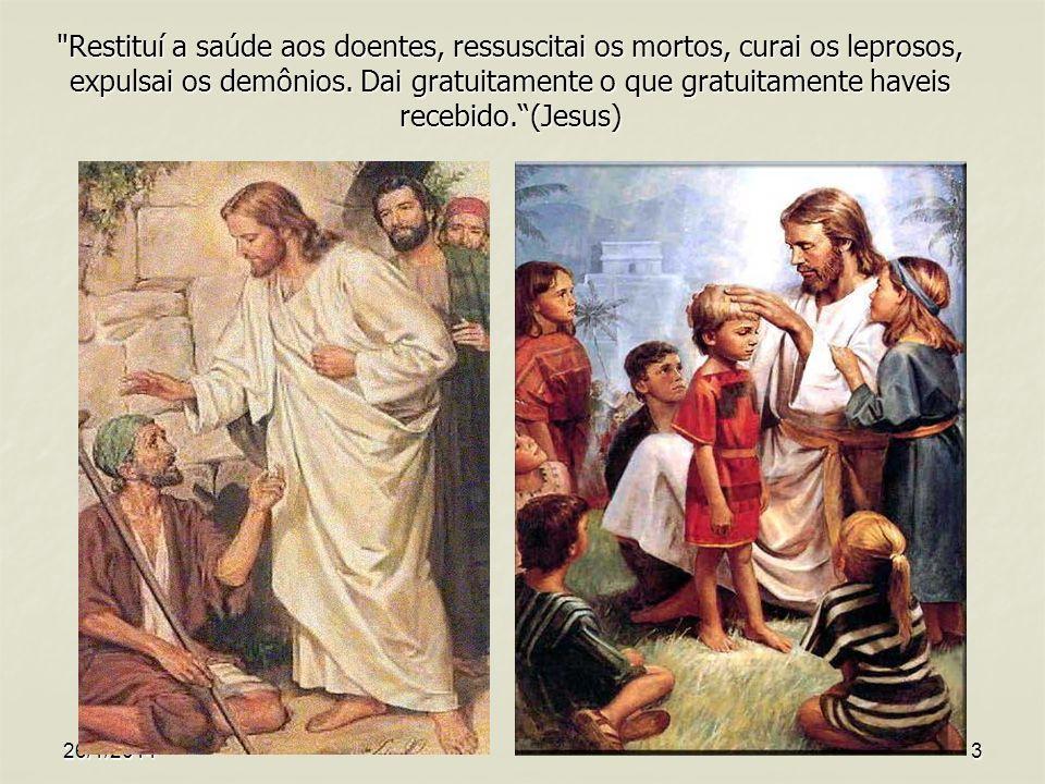 Restituí a saúde aos doentes, ressuscitai os mortos, curai os leprosos, expulsai os demônios. Dai gratuitamente o que gratuitamente haveis recebido. (Jesus)