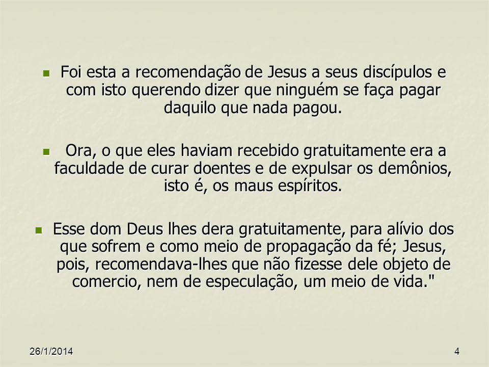 Foi esta a recomendação de Jesus a seus discípulos e com isto querendo dizer que ninguém se faça pagar daquilo que nada pagou.