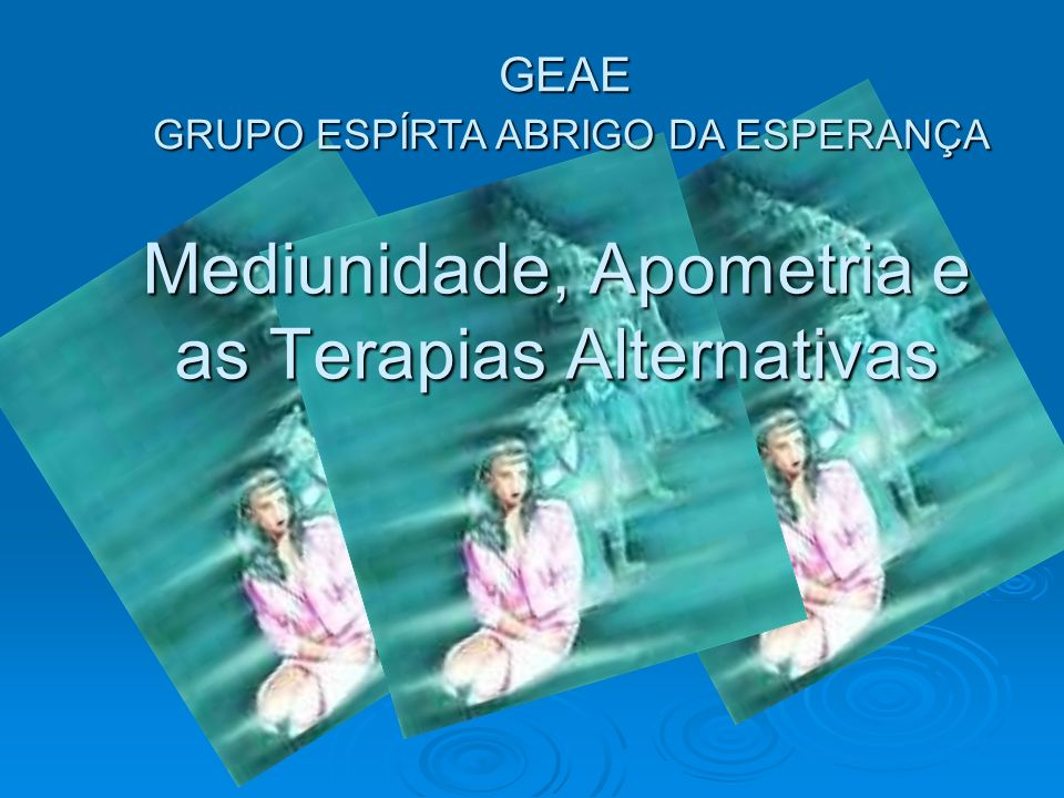 Mediunidade, Apometria e as Terapias Alternativas