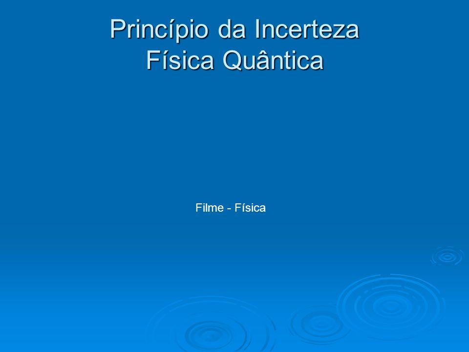 Princípio da Incerteza Física Quântica