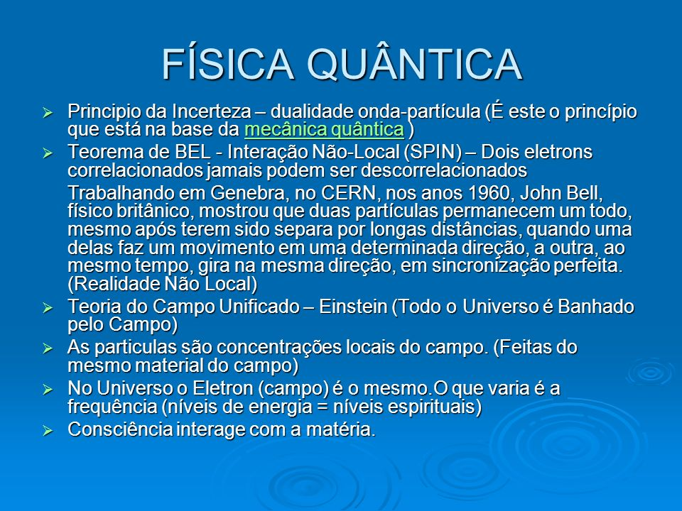 FÍSICA QUÂNTICA Principio da Incerteza – dualidade onda-partícula (É este o princípio que está na base da mecânica quântica )
